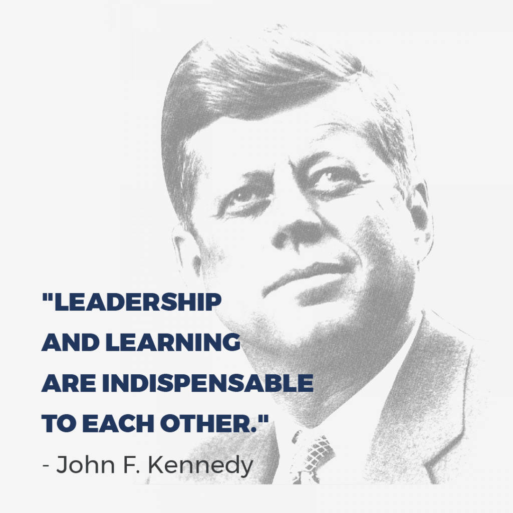 JFK quote, leadership and learning are indispensable to each other.