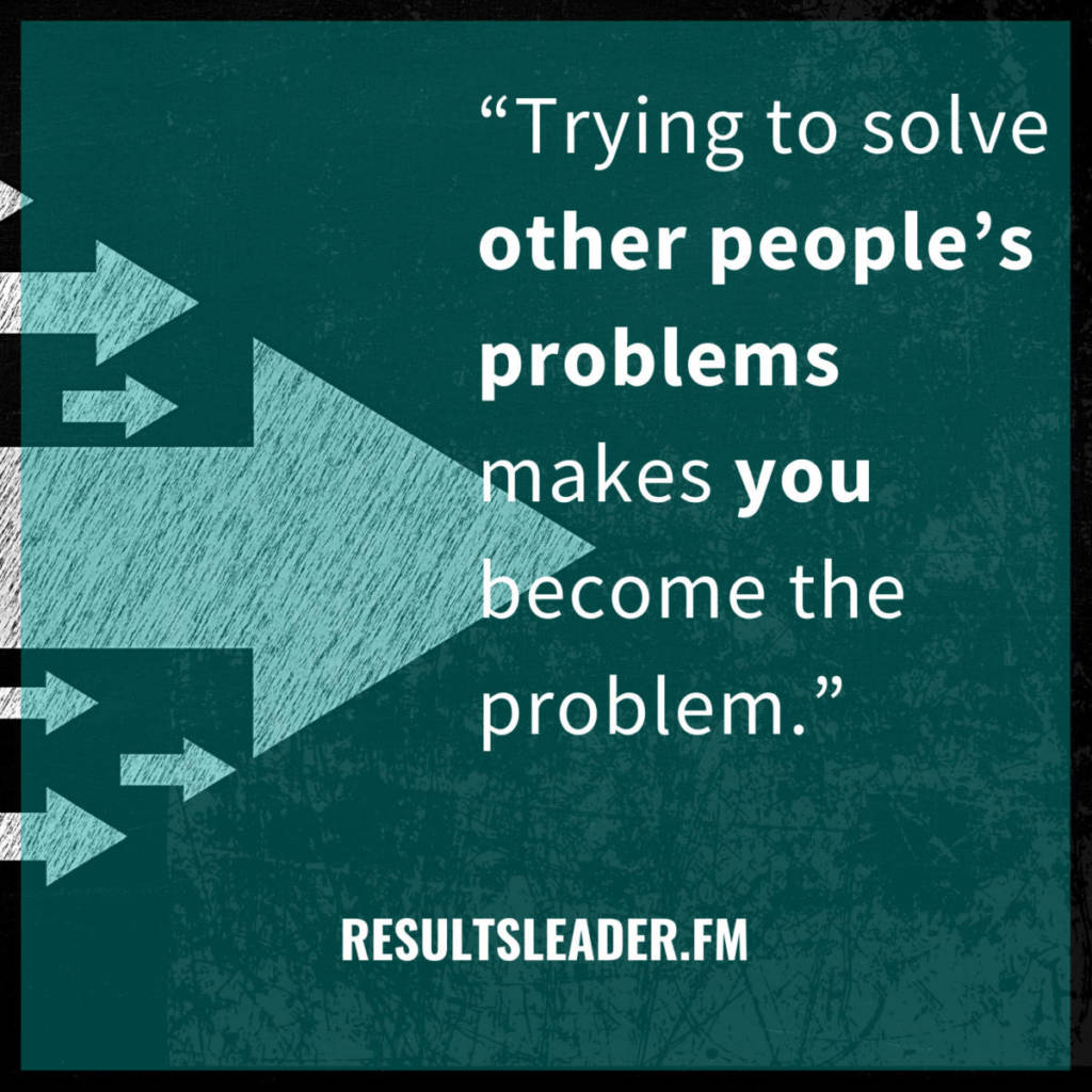you don't have to solve everyone else's problems - leadership Mike Cardus